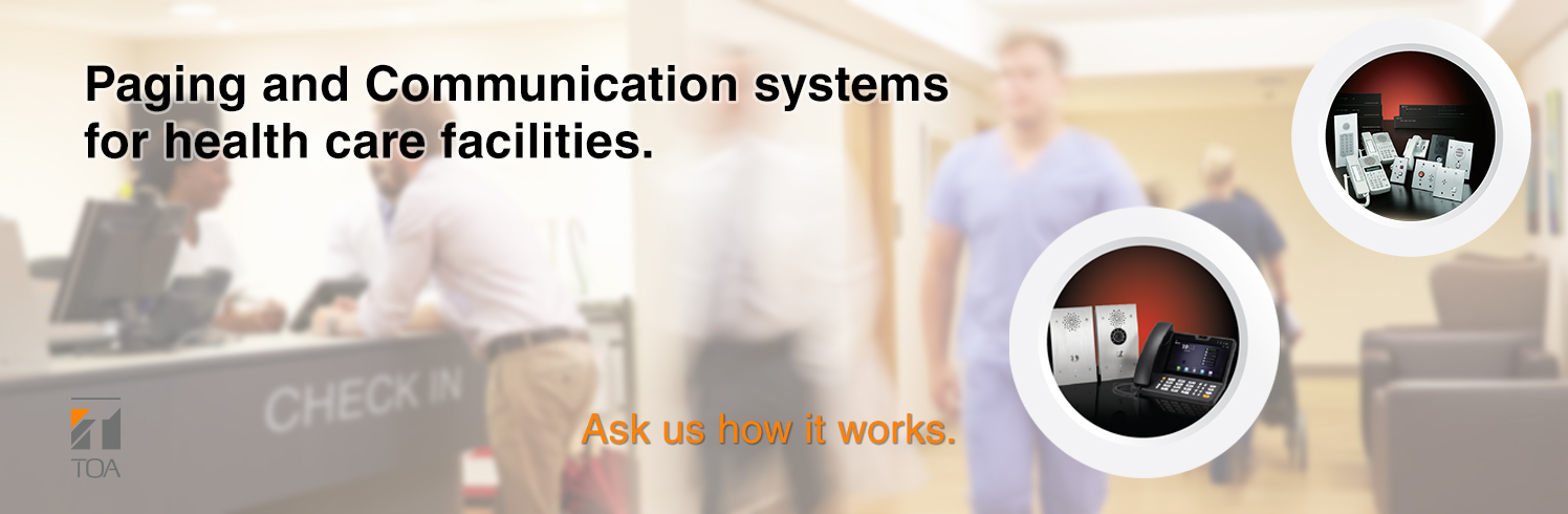 TOA Canada, communication, paging systems, public address, PA systems, speakers, solution, healthcare, hospital, medical, intercom, access, pbx, sip, phone,